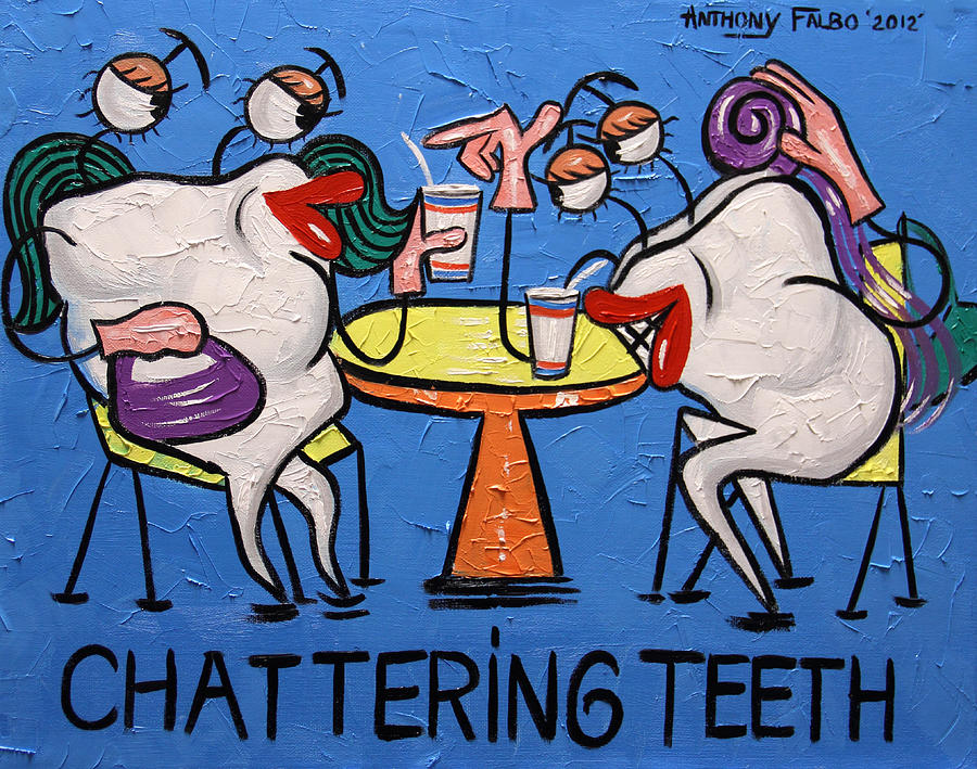 Chattering Teeth Dental Art By Anthony Falbo Painting