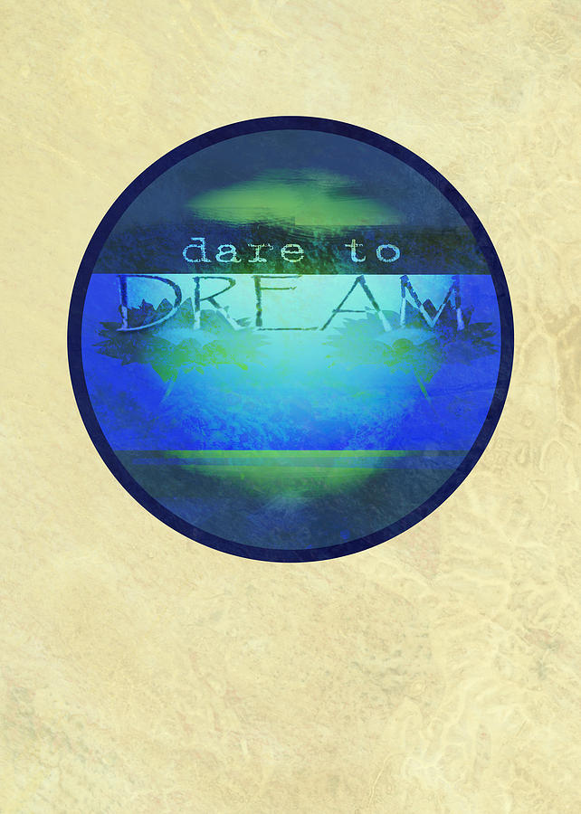 Dare To Dream  Digital Art