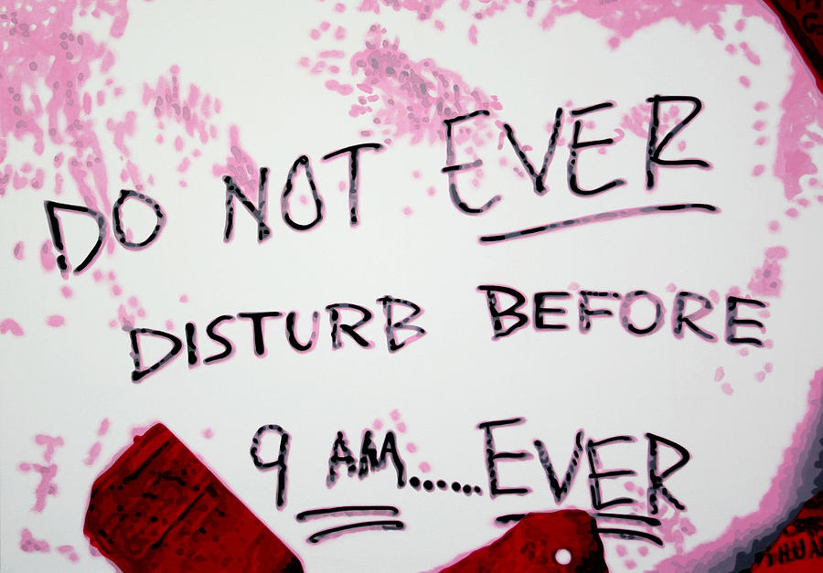 Do Not Ever Disturb Painting  - Do Not Ever Disturb Fine Art Print