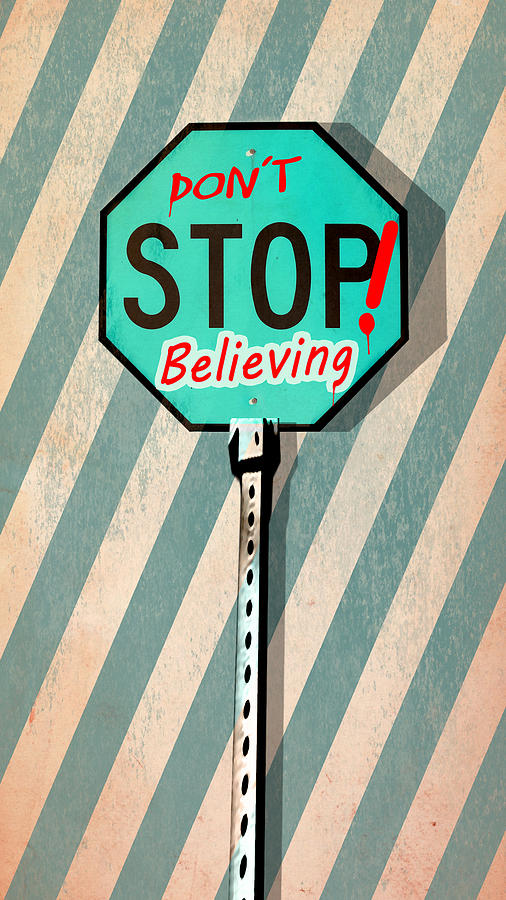 Dont Stop Believing Digital Art
