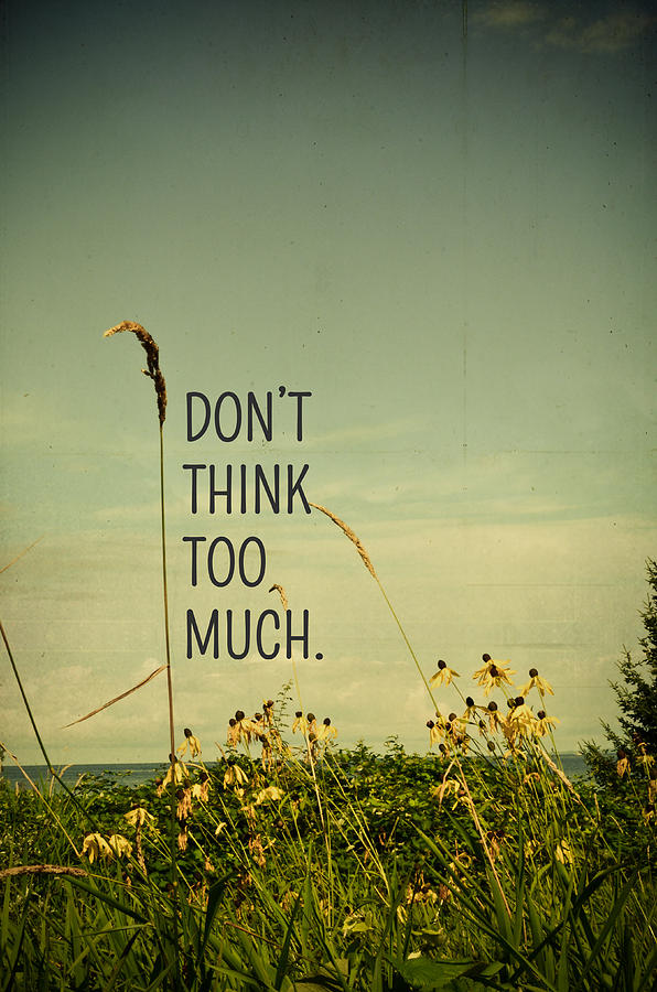 Dont Think Too Much Photograph