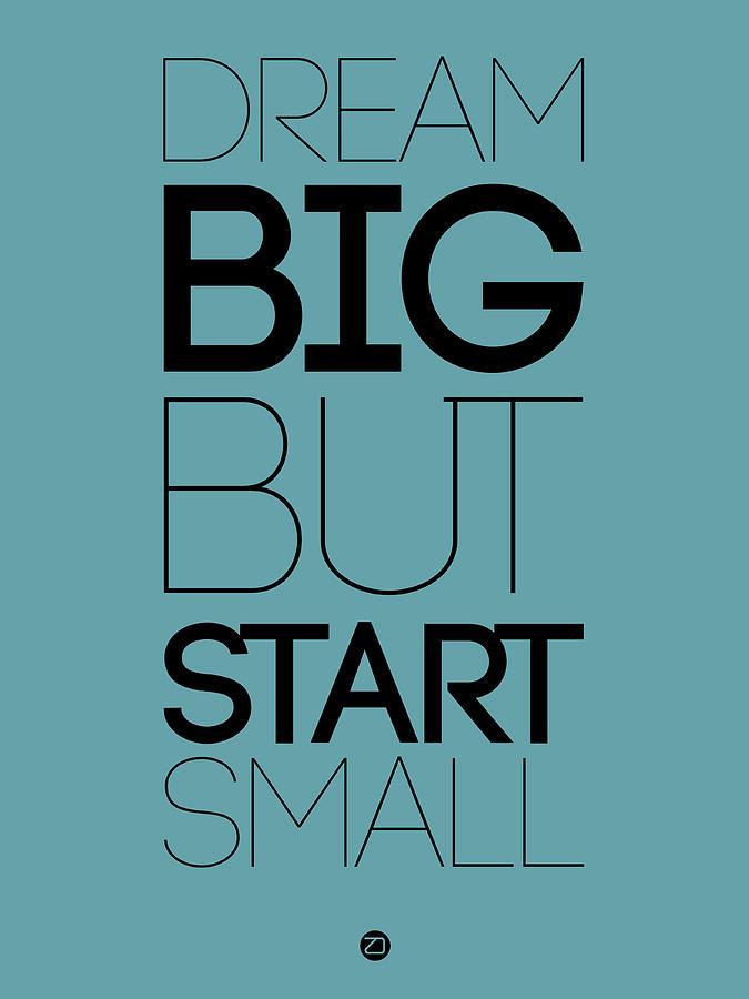 Dream Big But Start Small 3 Digital Art by Naxart Studio