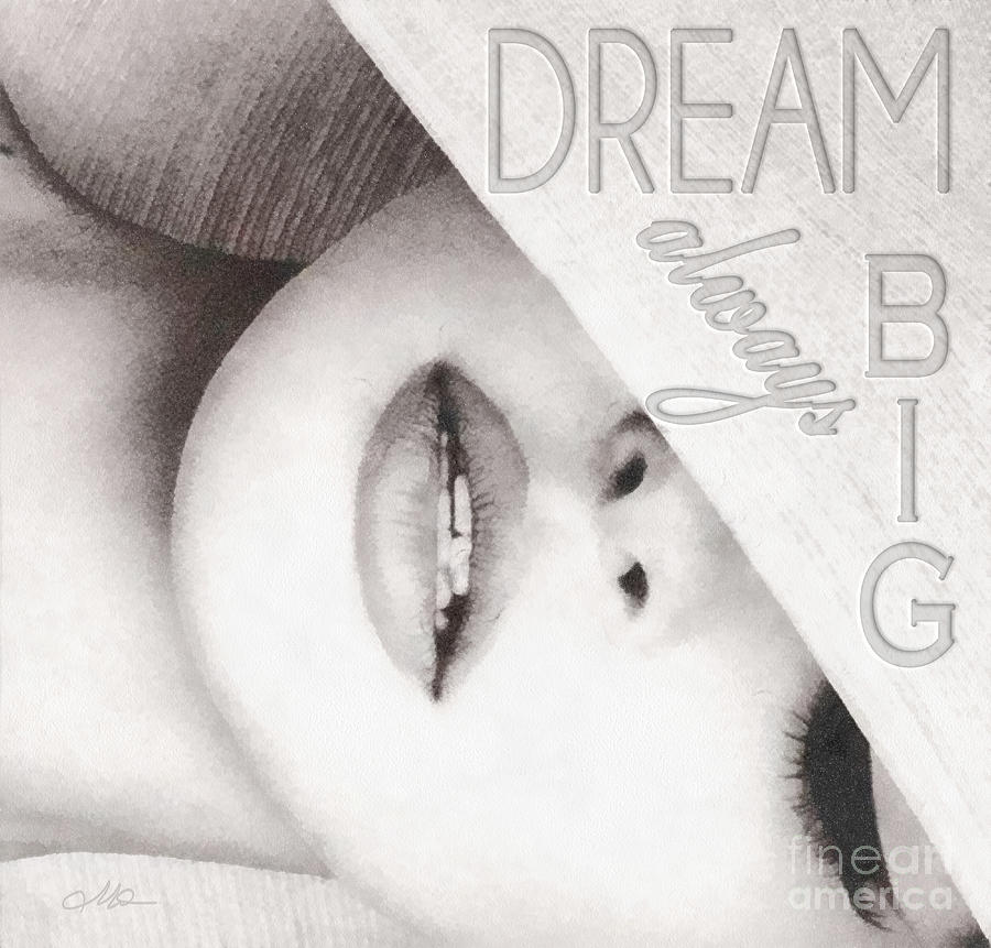 Dream Big Mixed Media  - Dream Big Fine Art Print
