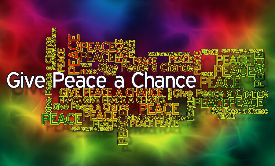 Give Peace A Chance Digital Art  - Give Peace A Chance Fine Art Print