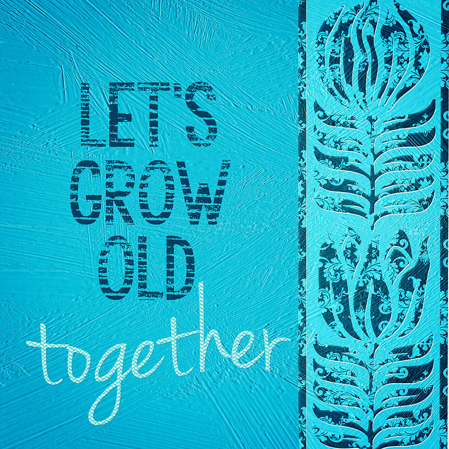 Grow Old Together Digital Art - Grow Old Together  by Bonnie Bruno