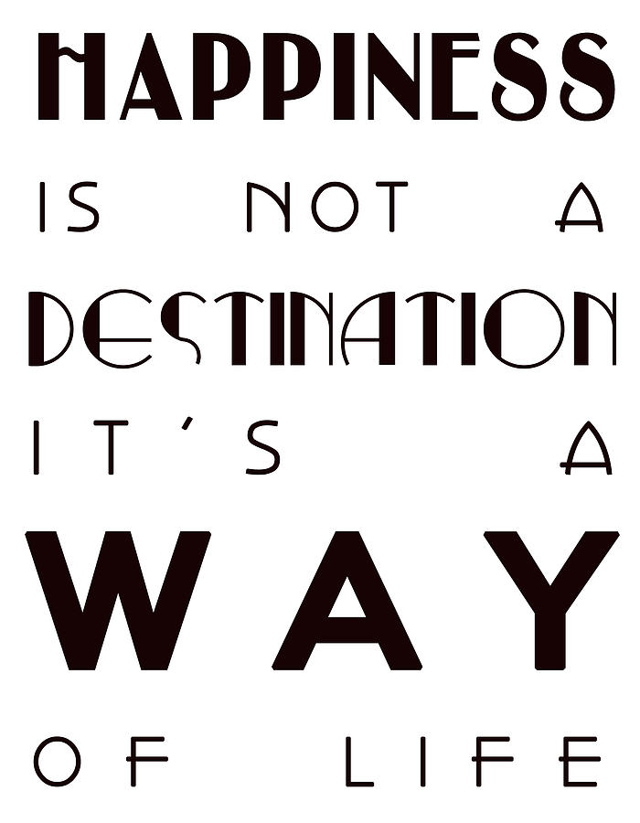 Happiness Is Not A Destination Digital Art