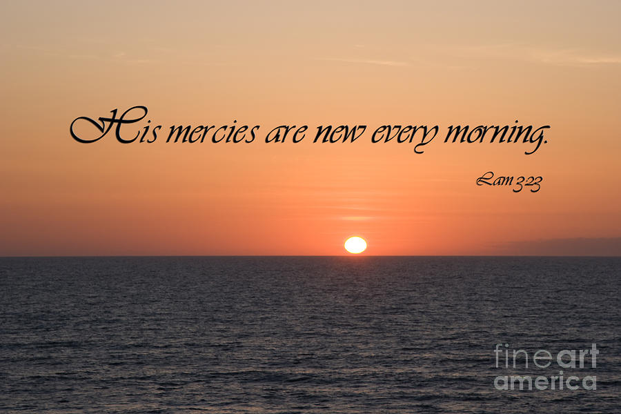His Mercies Are New Every Morning Photograph