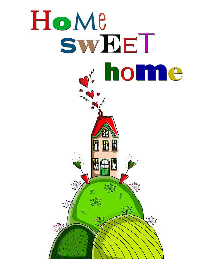 Home Sweet Home Digital Art  - Home Sweet Home Fine Art Print