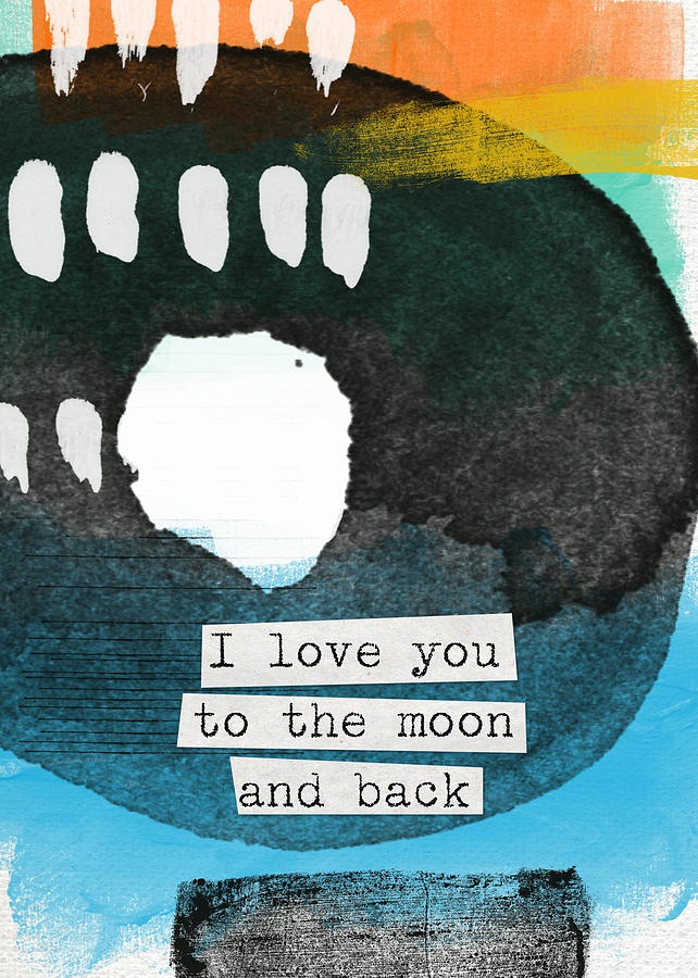 I Love You To The Moon And Back- Abstract Art Painting