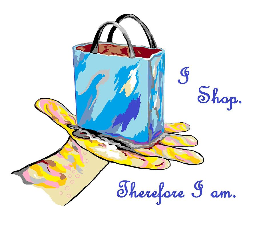 I Shop. Therefore I Am. Painting  - I Shop. Therefore I Am. Fine Art Print