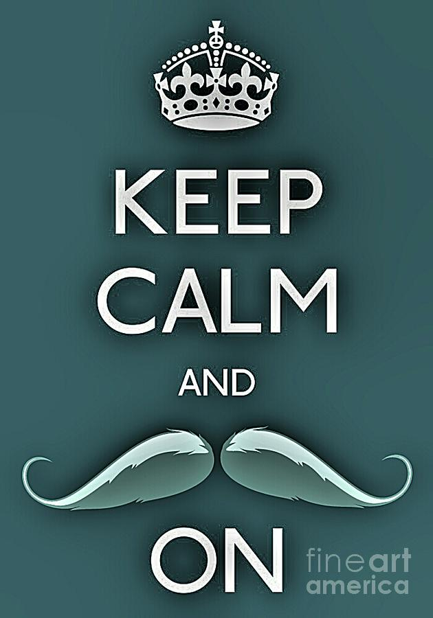 Keep Calm And Mustache On Photograph  - Keep Calm And Mustache On Fine Art Print