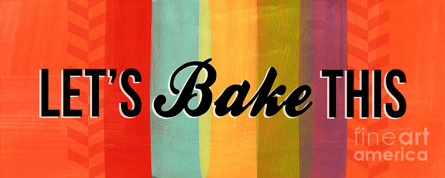 Lets Bake This Mixed Media  - Lets Bake This Fine Art Print