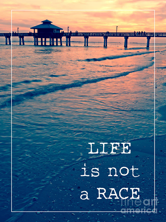 Life Is Not A Race Photograph  - Life Is Not A Race Fine Art Print