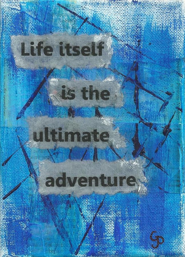 Life Itself Ultimate Adventure Mixed Media  - Life Itself Ultimate Adventure Fine Art Print