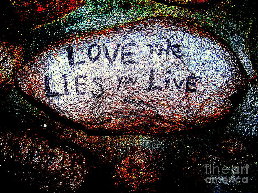 Stone Photograph - Love The Lies You Live by Ed Weidman