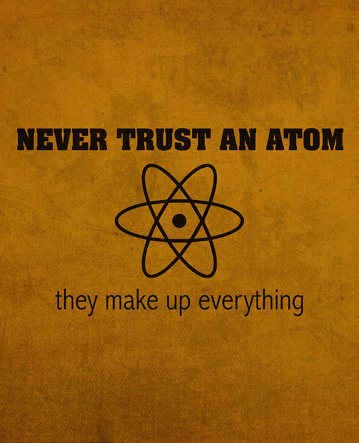 Never Trust An Atom They Make Up Everything Humor Art Mixed Media