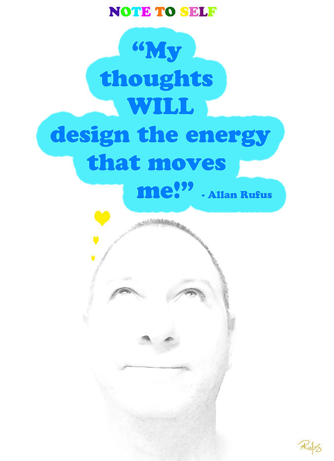 Inspirational Mixed Media - Note To Self  My Thoughts Will Design The Energy That Moves Me by Allan Rufus