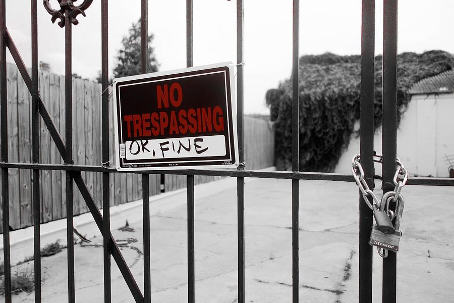 No Trespassing Photograph - Ok Fine by Louis Maistros