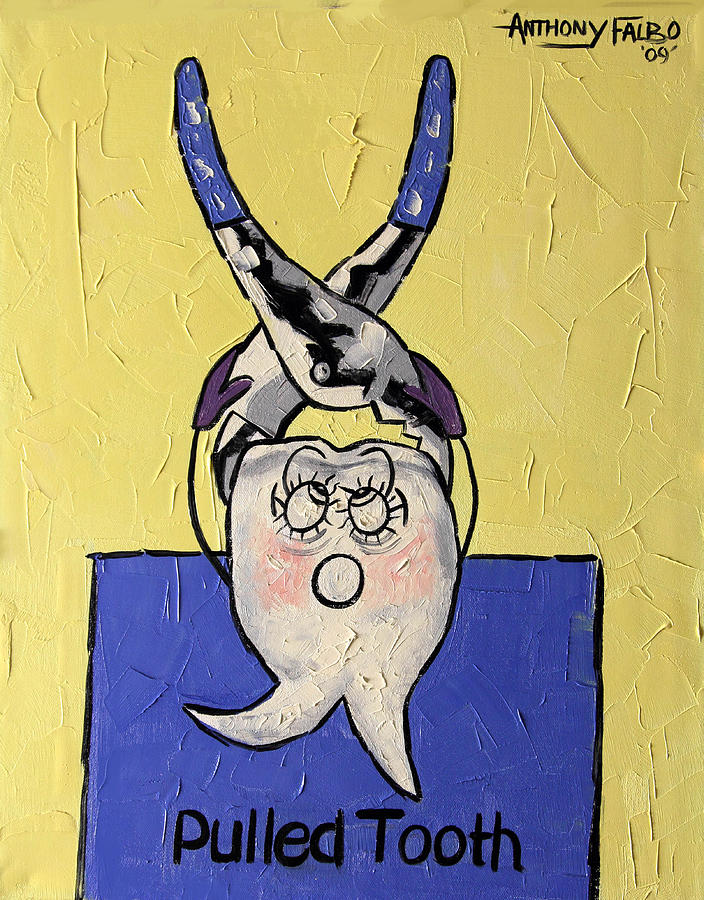 Pulled Tooth Painting - Pulled Tooth Dental Art By Anthony Falbo by Anthony Falbo