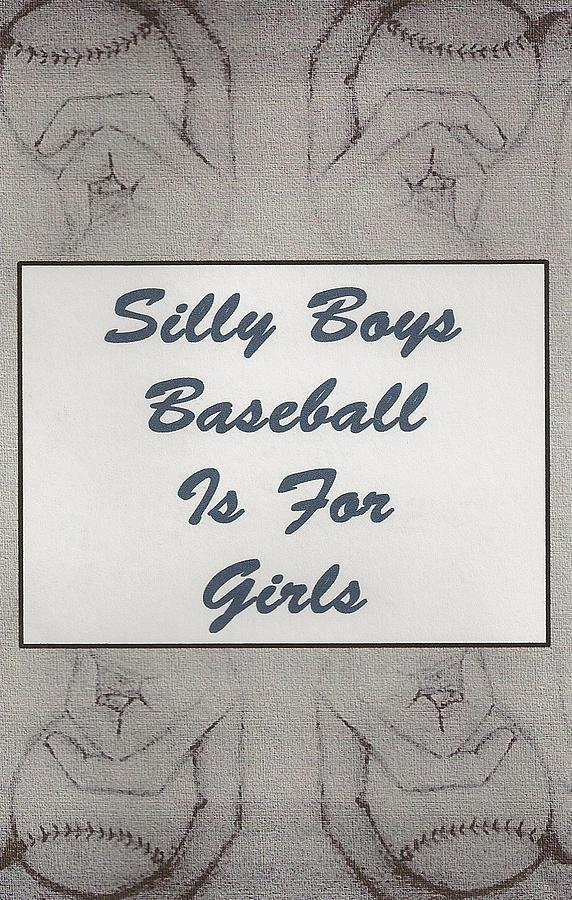 Silly Boys Baseball Is For Girls 2 Digital Art  - Silly Boys Baseball Is For Girls 2 Fine Art Print