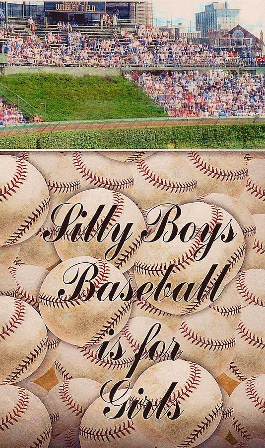 Silly Boys Baseball Is For Girls 3 Digital Art  - Silly Boys Baseball Is For Girls 3 Fine Art Print