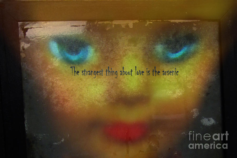 The Strangest Thing About Love Is The Arsenic   Photograph  - The Strangest Thing About Love Is The Arsenic   Fine Art Print