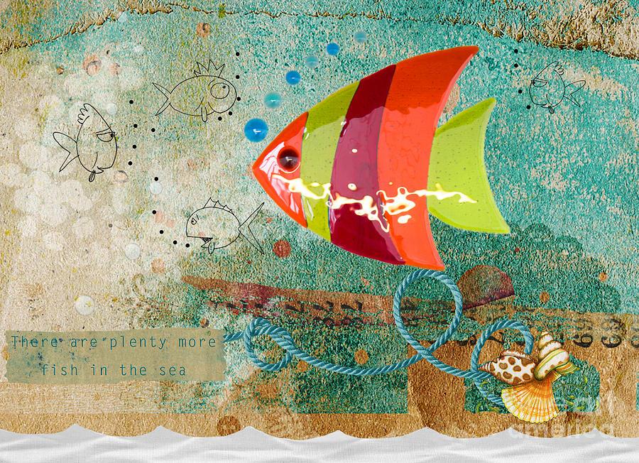 There are plenty more fish in the sea photograph by for More fish in the sea