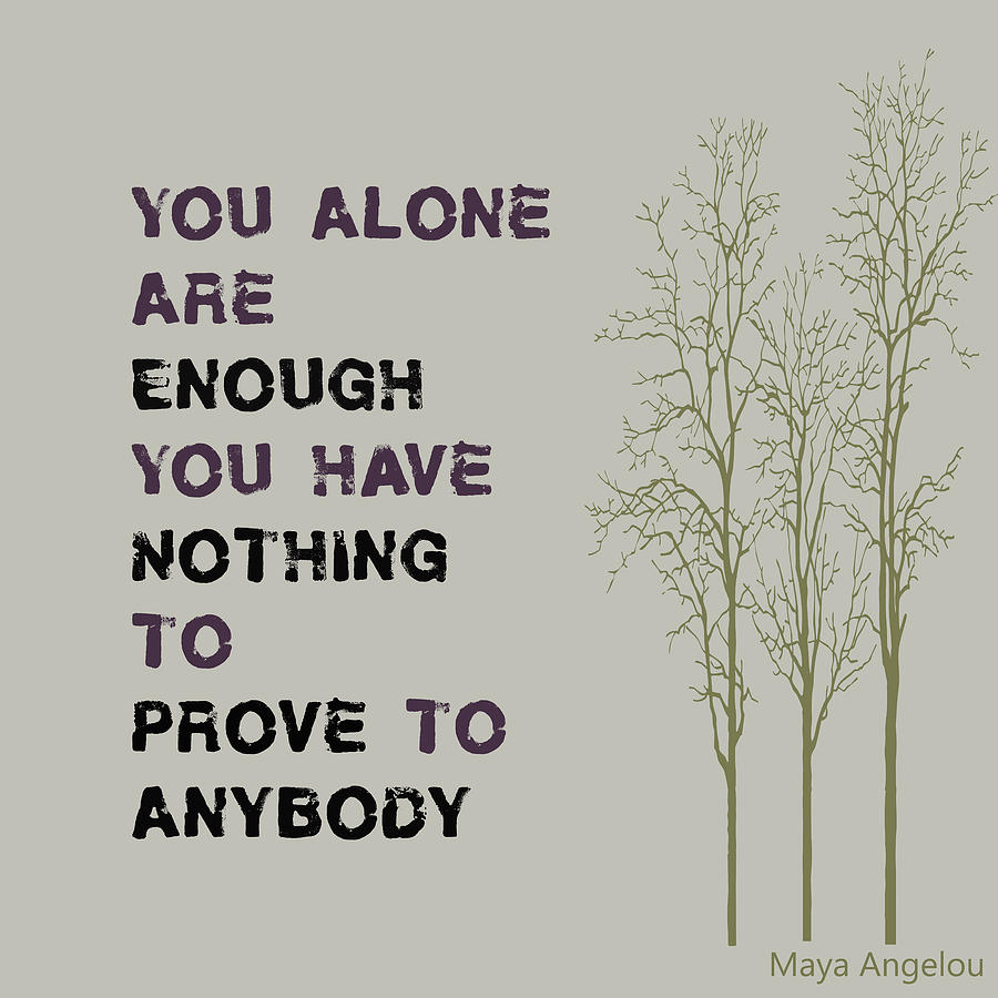 You Alone Are Enough - Maya Angelou Digital Art  - You Alone Are Enough - Maya Angelou Fine Art Print