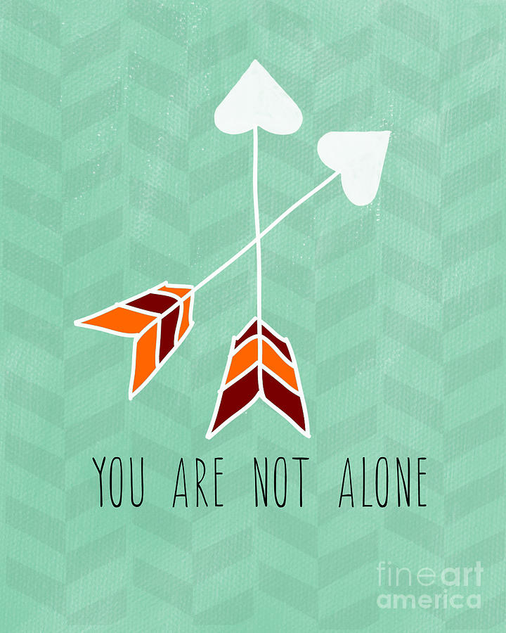 You Are Not Alone Painting  - You Are Not Alone Fine Art Print