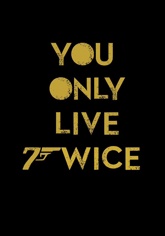 You Only Live Twice Digital Art  - You Only Live Twice Fine Art Print