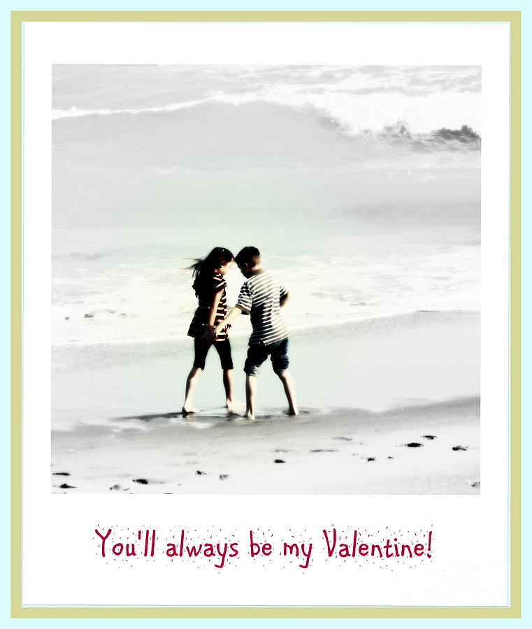 Youll Always Be My Valentine Photograph