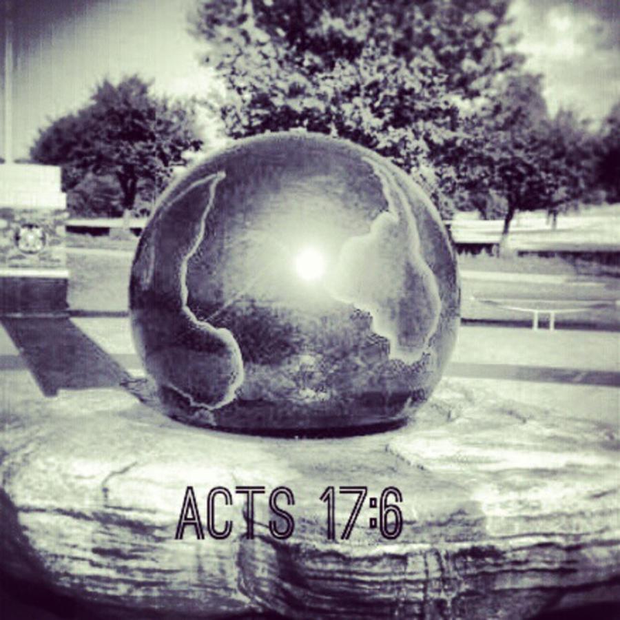 Motivation Photograph - Acts 17:6 #bible #motivation by Kel Hill