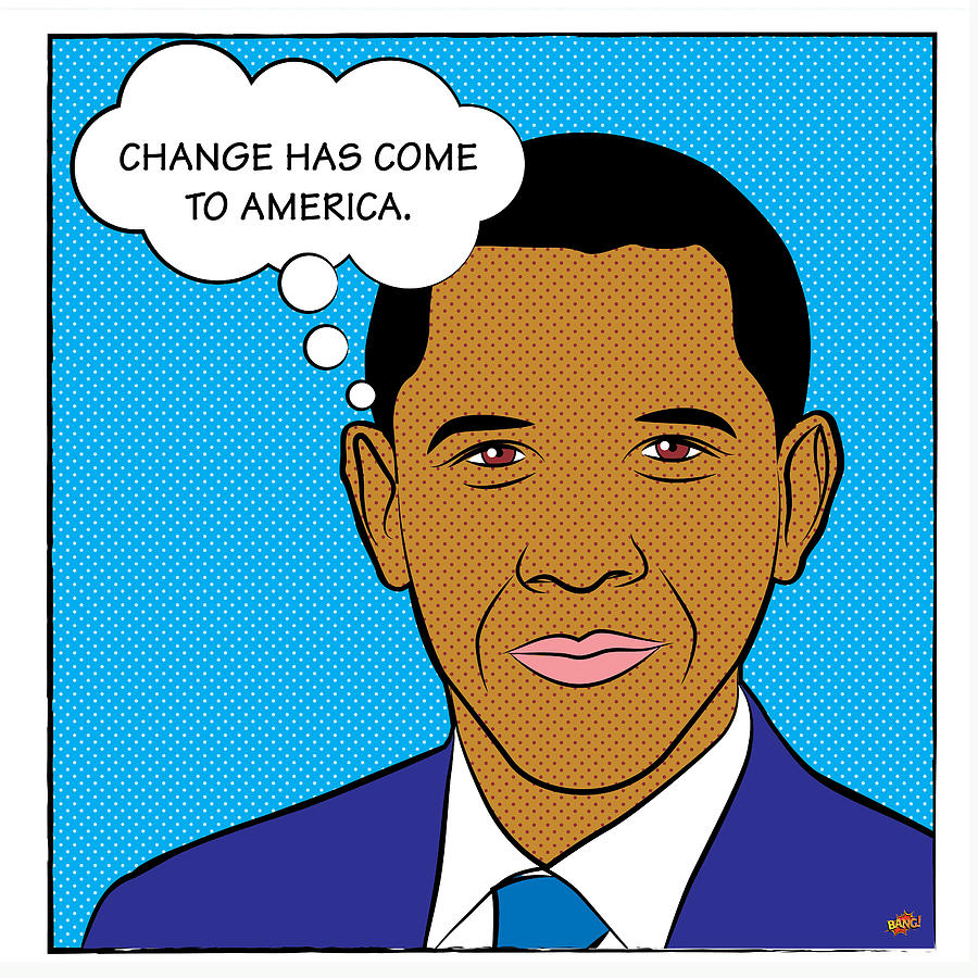 Barack Obama - Change Has Come To America Digital Art  - Barack Obama - Change Has Come To America Fine Art Print