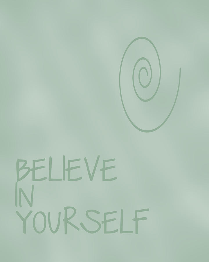 Believe In Yourself Digital Art  - Believe In Yourself Fine Art Print