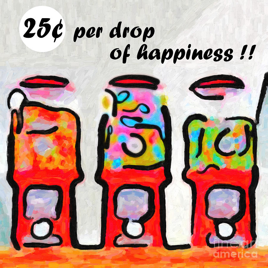 Candy Machines . 25 Cents Per Drop Of Happiness Photograph