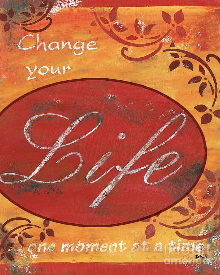 Life Painting - Change Your Life by Debbie DeWitt