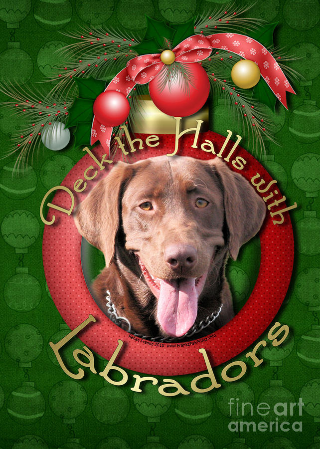 Christmas - Deck The Halls With Labrador S Digital Art