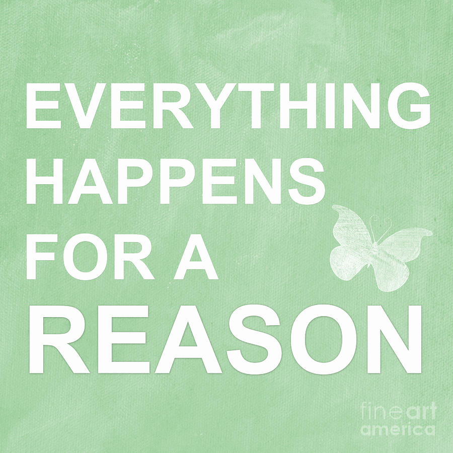 Everything For A Reason Mixed Media  - Everything For A Reason Fine Art Print