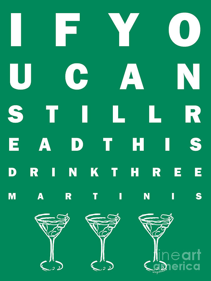 Eye Chart Photograph - Eye Exam Chart - If You Can Read This Drink Three Martinis - Green by Wingsdomain Art and Photography
