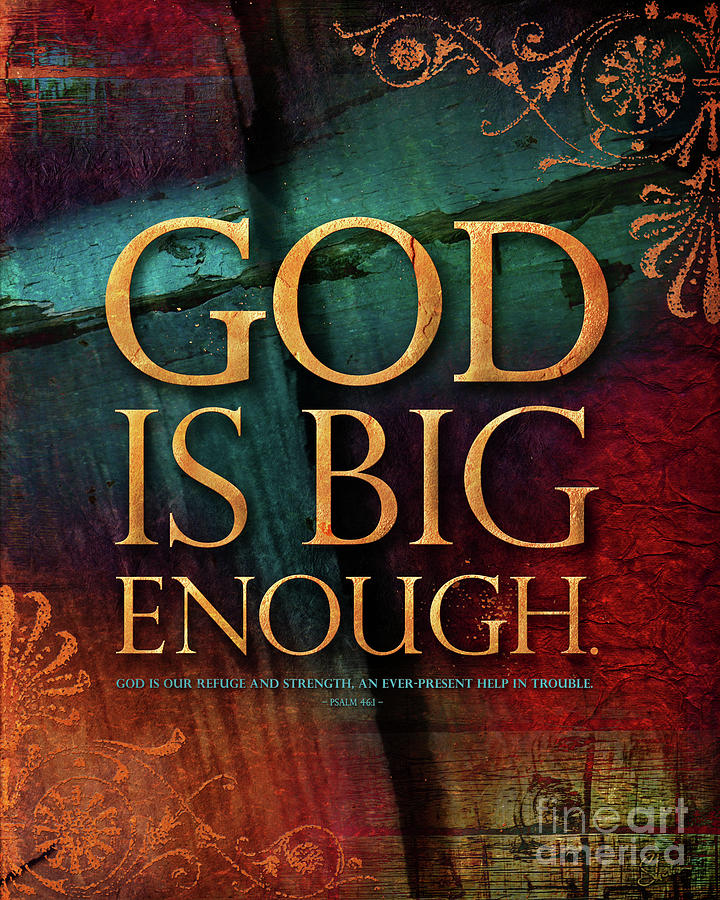 God Is Big Enough Mixed Media  - God Is Big Enough Fine Art Print