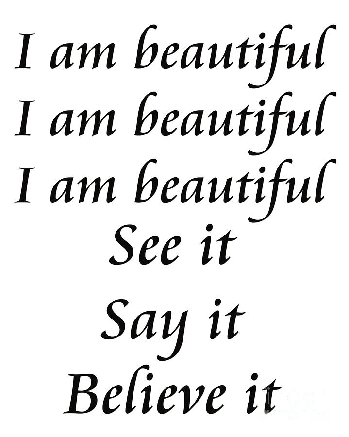 I Am Beautiful See It Say It Believe It Digital Art  - I Am Beautiful See It Say It Believe It Fine Art Print