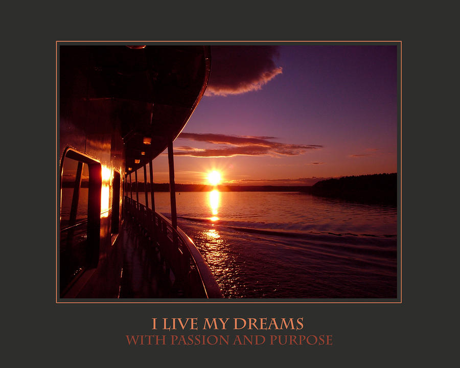 I Live My Dreams With Passion And Purpose Photograph