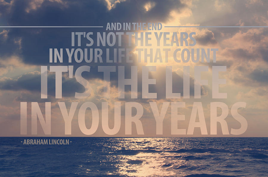 It Is The Life In Your Years Quote Photograph  - It Is The Life In Your Years Quote Fine Art Print