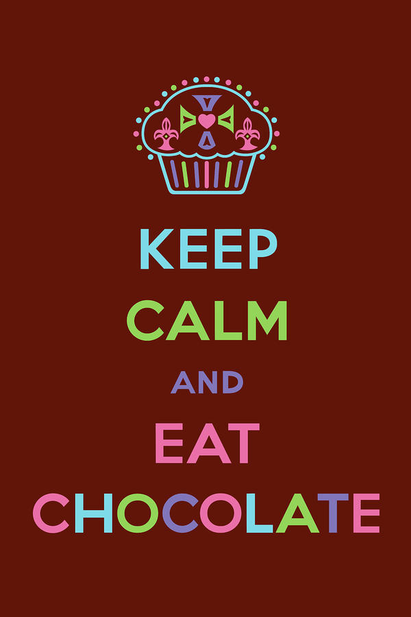 Keep Calm And Eat Chocolate Digital Art  - Keep Calm And Eat Chocolate Fine Art Print