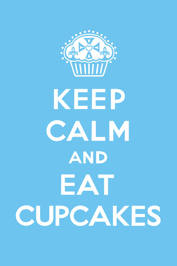 Keep Calm And Eat Cupcakes - Blue Digital Art  - Keep Calm And Eat Cupcakes - Blue Fine Art Print