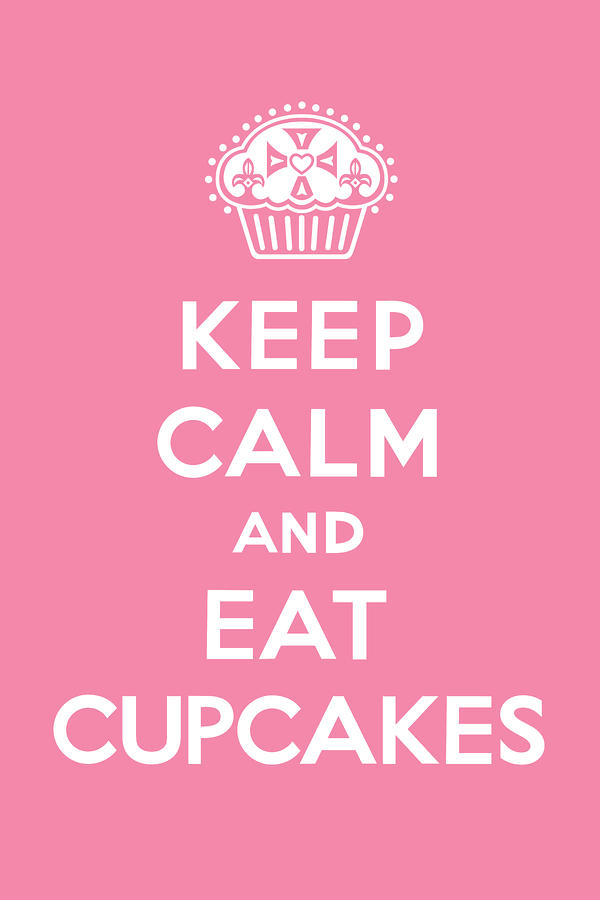 Keep Calm And Eat Cupcakes - Pink Digital Art  - Keep Calm And Eat Cupcakes - Pink Fine Art Print