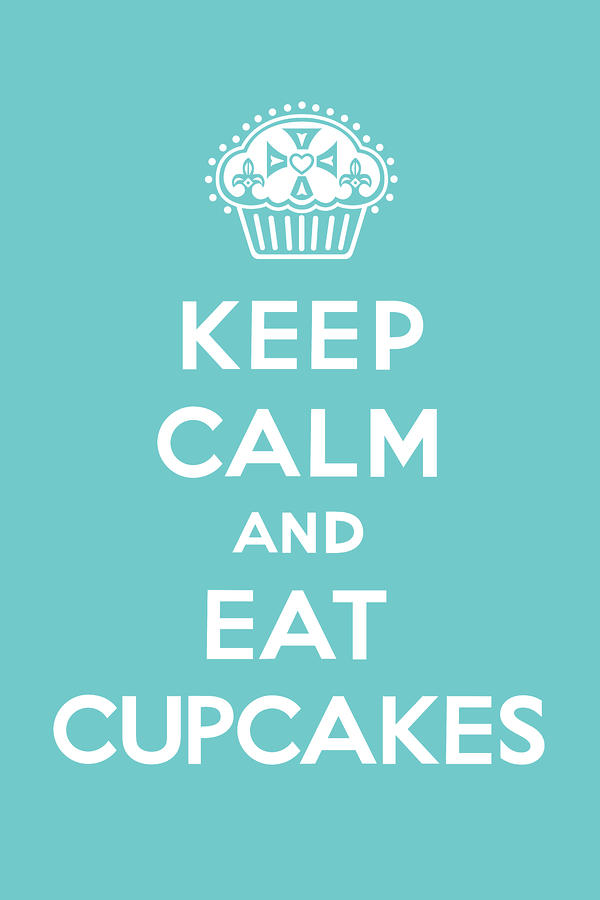 Keep Calm And Eat Cupcakes - Turquoise  Digital Art