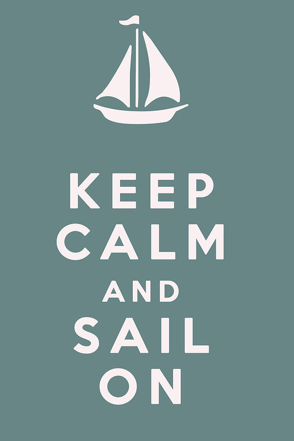 Keep Calm And Sail On Digital Art  - Keep Calm And Sail On Fine Art Print
