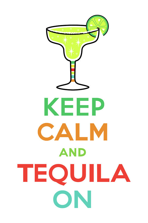 Keep Calm And Tequila On Digital Art  - Keep Calm And Tequila On Fine Art Print