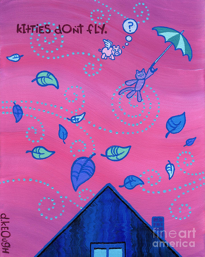 Kitties Dont Fly Painting  - Kitties Dont Fly Fine Art Print